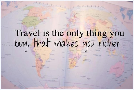 travel is the only thing that makes you richer